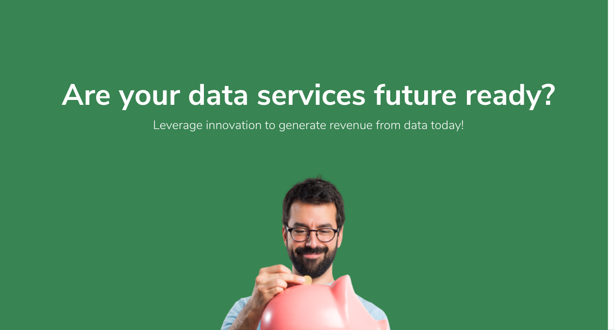 Leverage innovation to generate revenue from data today!